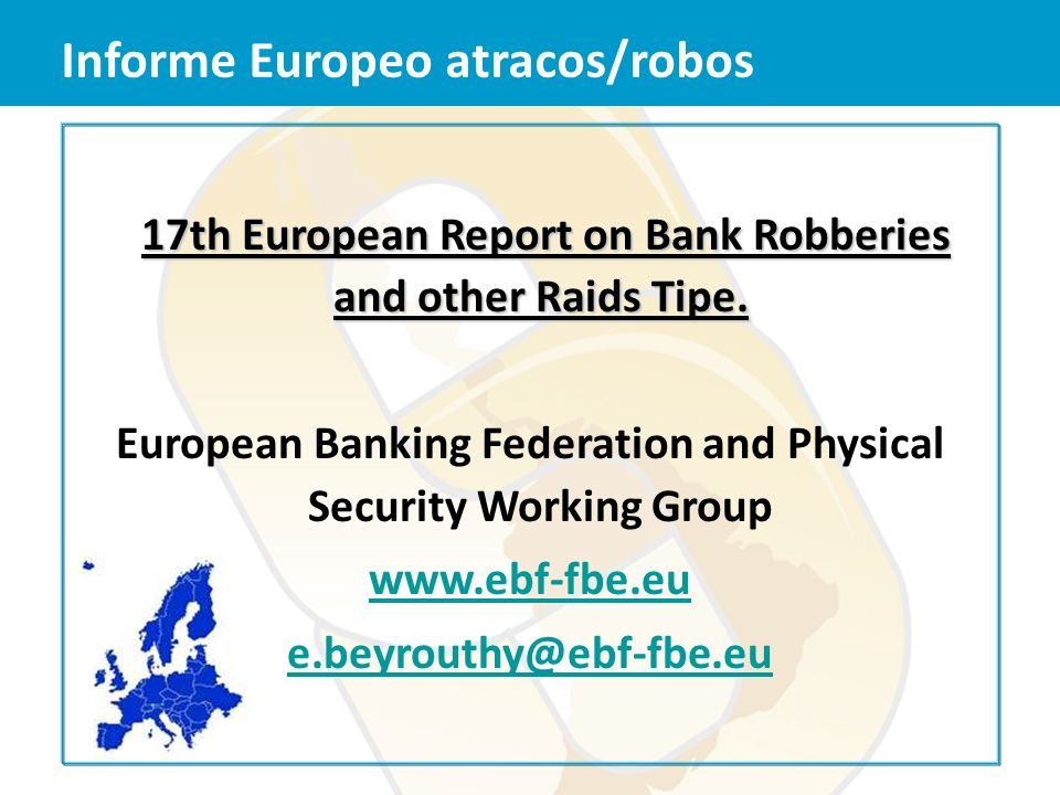 17th European Report on Bank Robberies and other Raids Tipe. European Banking Federation and Physical Security Working Group www.ebf-fbe.eu e.beyrouth