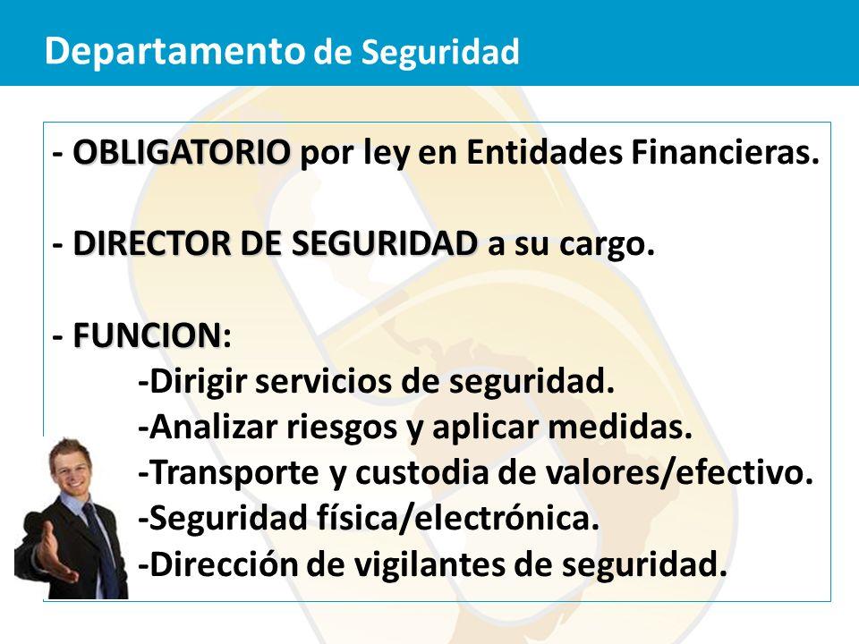 OBLIGATORIO - OBLIGATORIO por ley en Entidades Financieras. DIRECTOR DE SEGURIDAD - DIRECTOR DE SEGURIDAD a su cargo. FUNCION - FUNCION: -Dirigir serv