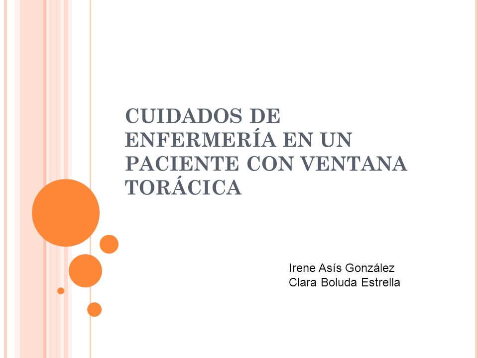 CUIDADOS DE ENFERMERÍA EN UN PACIENTE CON VENTANA TORÁCICA Irene Asís González Clara Boluda Estrella