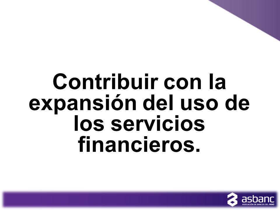 Contribuir con la expansión del uso de los servicios financieros.