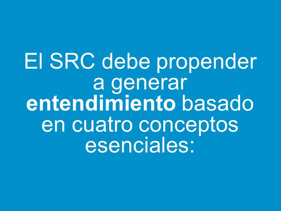 El SRC debe propender a generar entendimiento basado en cuatro conceptos esenciales: