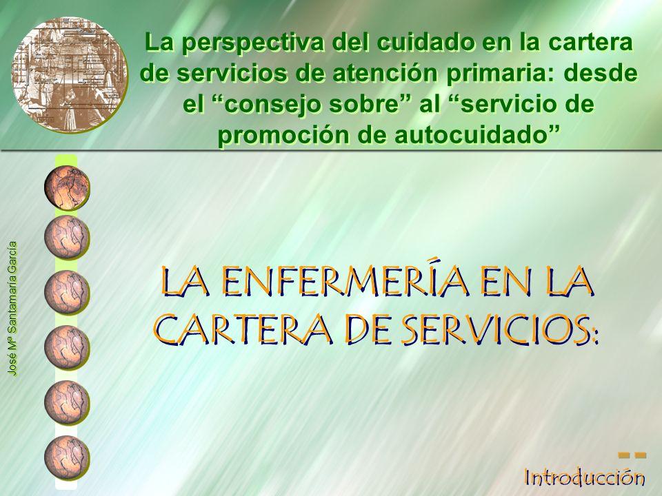 LA ENFERMERÍA EN LA CARTERA DE SERVICIOS: La perspectiva del cuidado en la cartera de servicios de atención primaria: desde el consejo sobre al servic