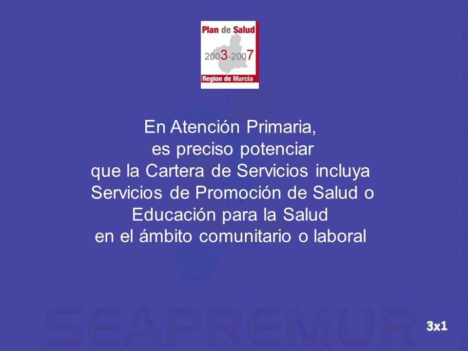 En Atención Primaria, es preciso potenciar que la Cartera de Servicios incluya Servicios de Promoción de Salud o Educación para la Salud en el ámbito