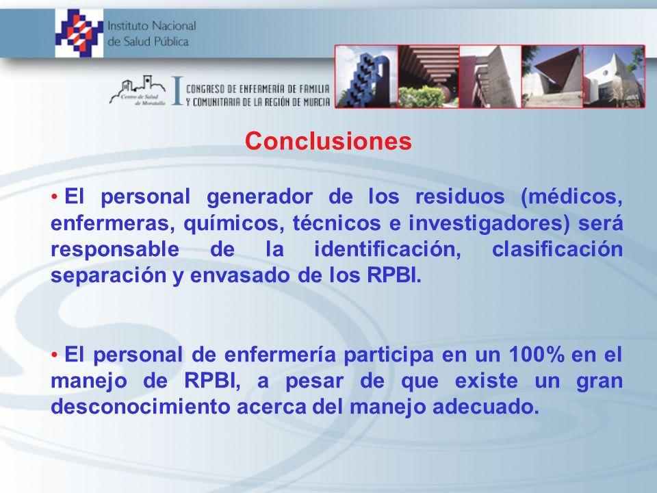 Conclusiones El personal generador de los residuos (médicos, enfermeras, químicos, técnicos e investigadores) será responsable de la identificación, c