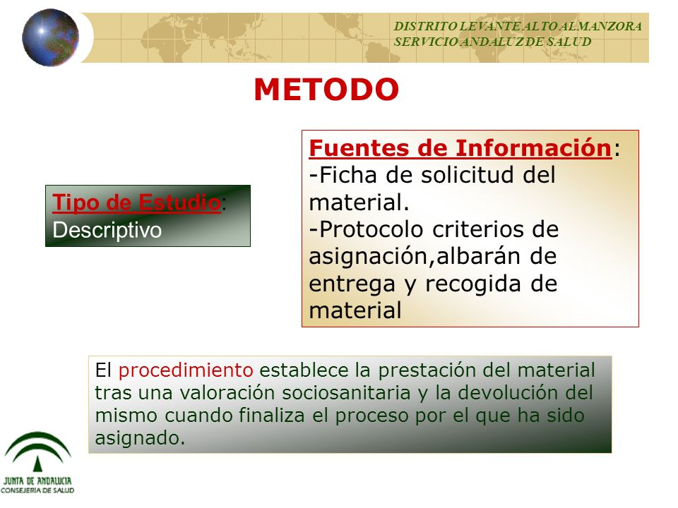 Tipo de Estudio: Descriptivo METODO Fuentes de Información: -Ficha de solicitud del material. -Protocolo criterios de asignación,albarán de entrega y