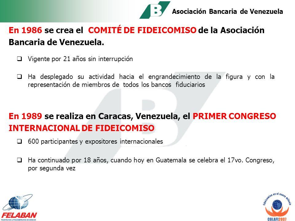 Asociación Bancaria de Venezuela En 1984, Venezuela crea el CLUB DE FIDEICOMISO, cuyo objetivo fue realizar reuniones sobre Fideicomiso en las sedes de los principales bancos del país;