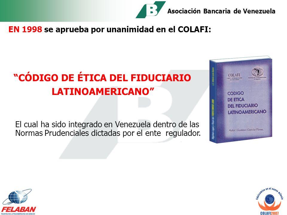 Asociación Bancaria de Venezuela En 1990: Nace el COLAFI (COMITÉ LATINOAMERICANO DE FIDEICOMISO) promovido por México, Colombia y Venezuela.