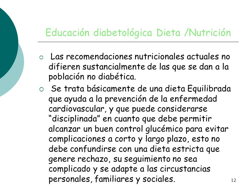 12 Educación diabetológica Dieta /Nutrición Las recomendaciones nutricionales actuales no difieren sustancialmente de las que se dan a la población no