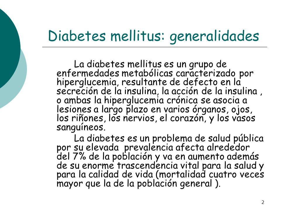 2 Diabetes mellitus: generalidades La diabetes mellitus es un grupo de enfermedades metabólicas caracterizado por hiperglucemia, resultante de defecto