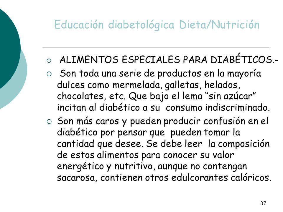 37 Educación diabetológica Dieta/Nutrición ALIMENTOS ESPECIALES PARA DIABÉTICOS.- Son toda una serie de productos en la mayoría dulces como mermelada,