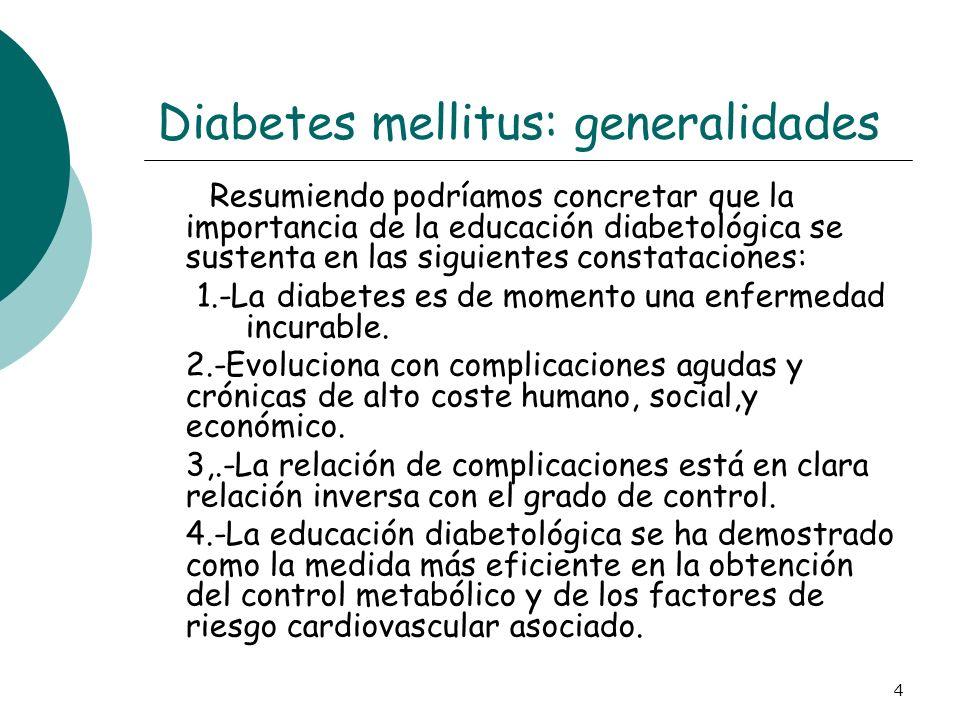 4 Diabetes mellitus: generalidades Resumiendo podríamos concretar que la importancia de la educación diabetológica se sustenta en las siguientes const