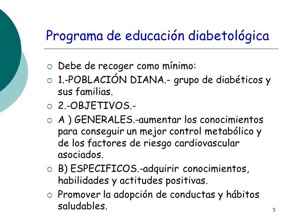 5 Programa de educación diabetológica Debe de recoger como mínimo: 1.-POBLACIÓN DIANA.- grupo de diabéticos y sus familias. 2.-OBJETIVOS.- A ) GENERAL