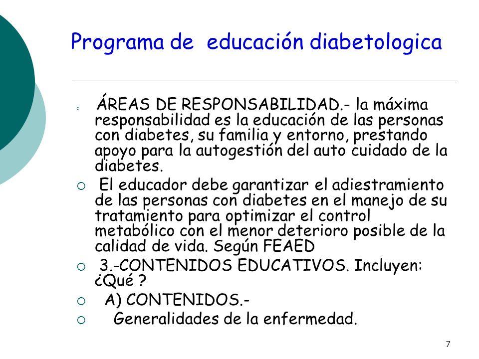 7 Programa de educación diabetologica ÁREAS DE RESPONSABILIDAD.- la máxima responsabilidad es la educación de las personas con diabetes, su familia y