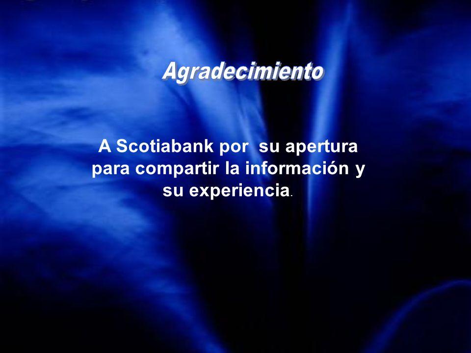 A Scotiabank por su apertura para compartir la información y su experiencia.