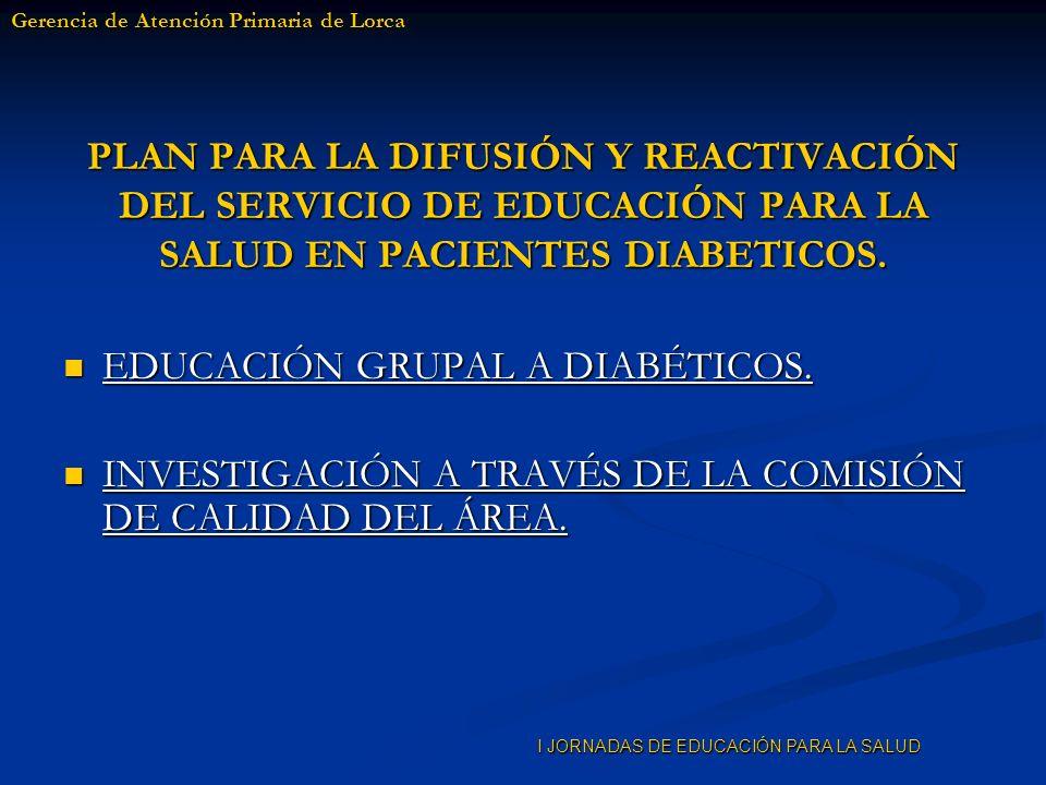 I JORNADAS DE EDUCACIÓN PARA LA SALUD EDUACACIÓN GRUPAL A DIABÉTICOS Jornadas de Formación – Curso de Educadores de Diabetes (organizado por la Gerencia en colaboración con la AMED).