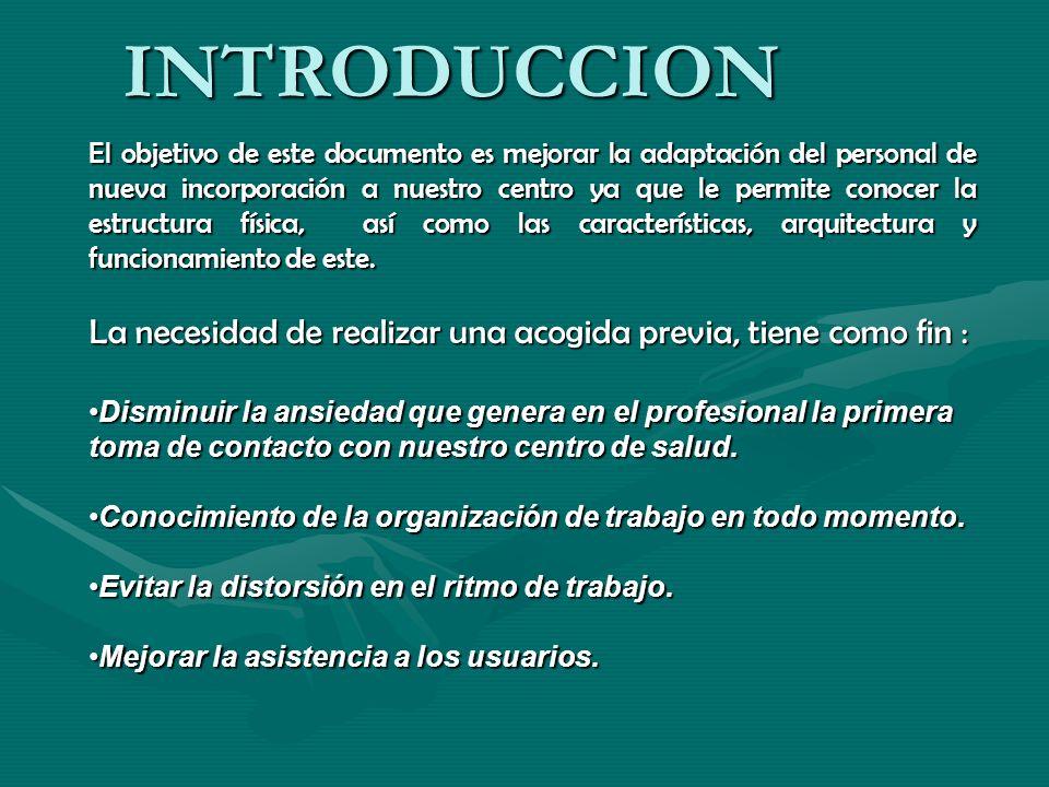 INTRODUCCION El objetivo de este documento es mejorar la adaptación del personal de nueva incorporación a nuestro centro ya que le permite conocer la estructura física, así como las características, arquitectura y funcionamiento de este.