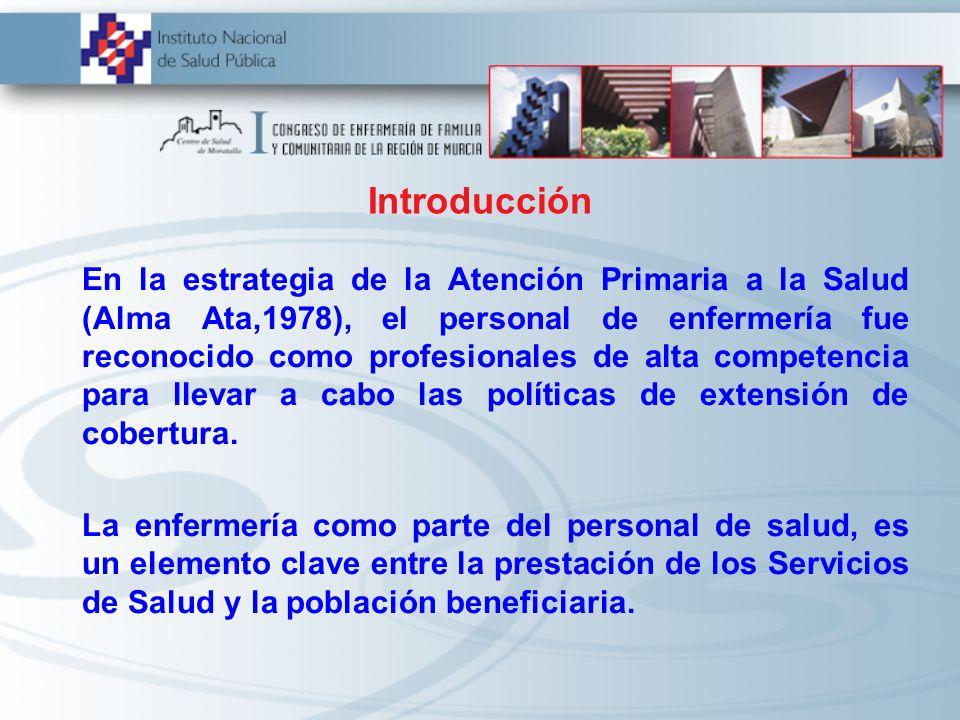 Introducción En la estrategia de la Atención Primaria a la Salud (Alma Ata,1978), el personal de enfermería fue reconocido como profesionales de alta