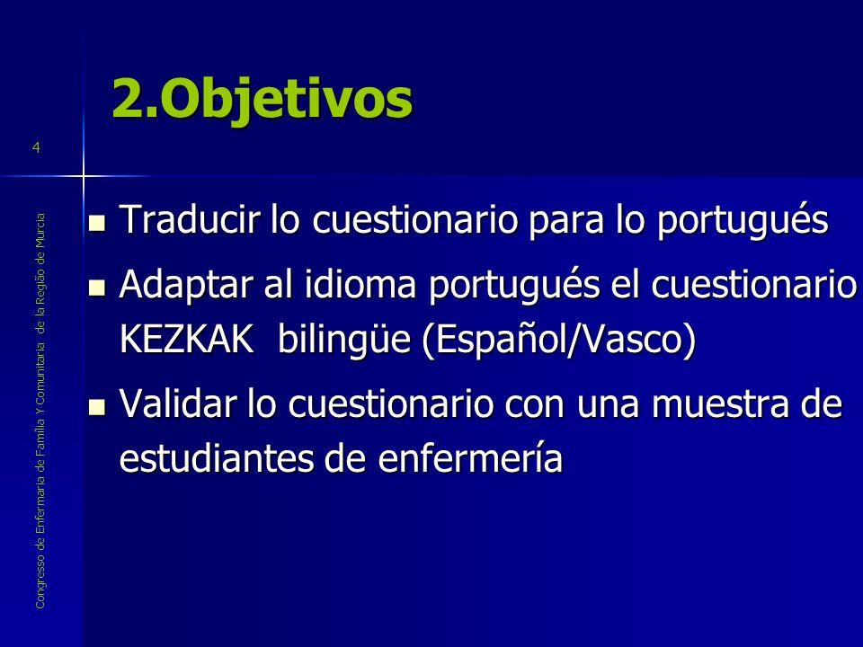Congresso de Enfermaria de Família Y Comunitaria de la Região de Murcia 4 2.Objetivos Traducir lo cuestionario para lo portugués Traducir lo cuestiona