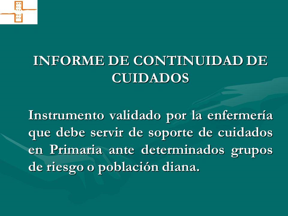 INFORME DE CONTINUIDAD DE CUIDADOS Instrumento validado por la enfermería que debe servir de soporte de cuidados en Primaria ante determinados grupos