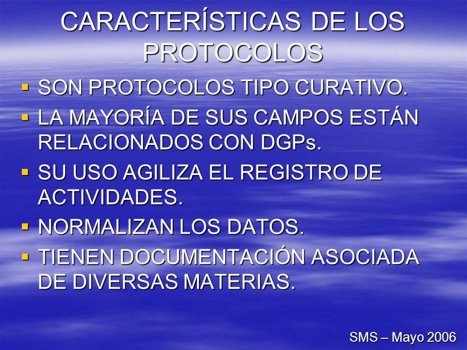 CARACTERÍSTICAS DE LOS PROTOCOLOS SON PROTOCOLOS TIPO CURATIVO. SON PROTOCOLOS TIPO CURATIVO. LA MAYORÍA DE SUS CAMPOS ESTÁN RELACIONADOS CON DGPs. LA
