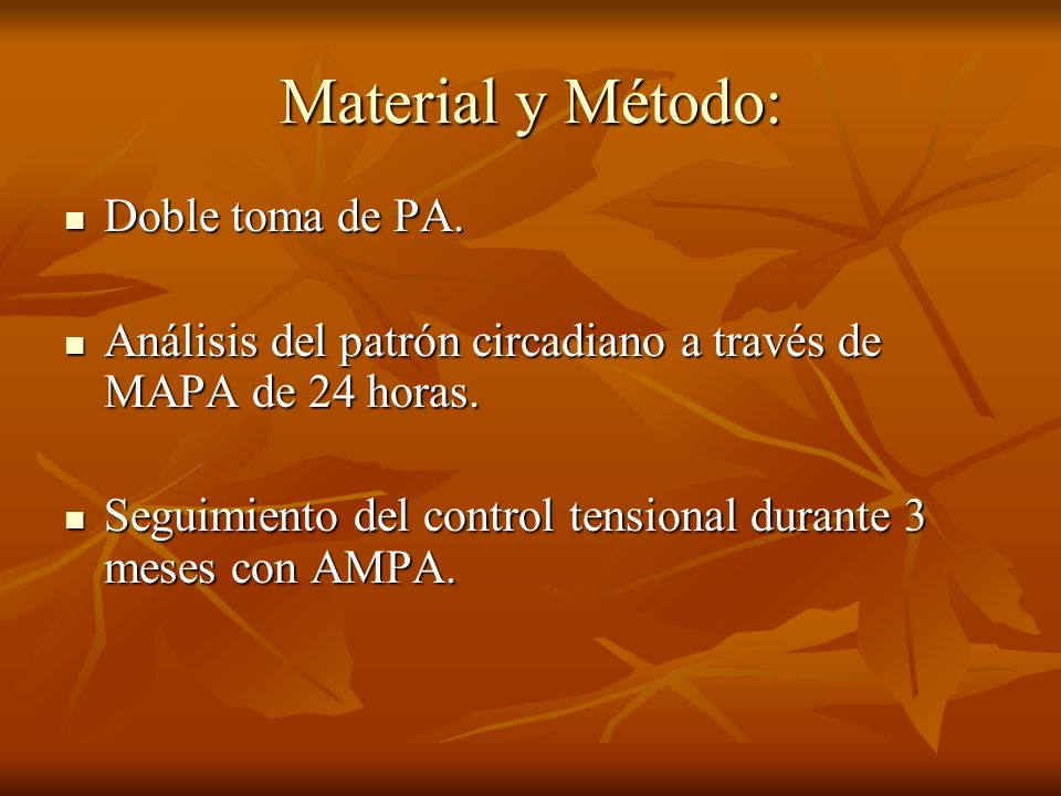 Material y Método: Doble toma de PA. Doble toma de PA. Análisis del patrón circadiano a través de MAPA de 24 horas. Análisis del patrón circadiano a t