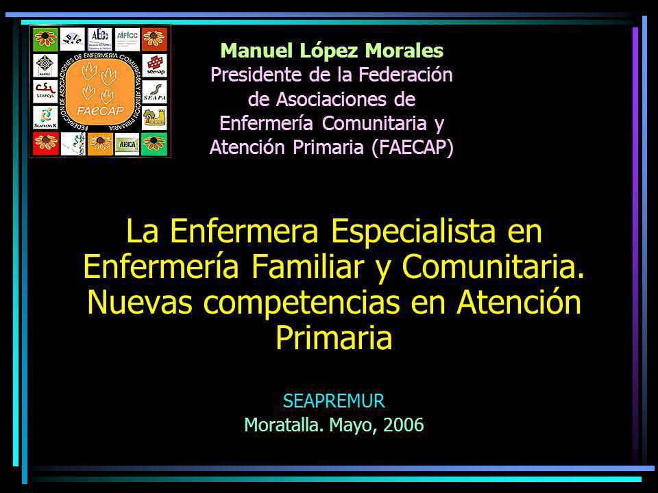 Manuel López Morales Presidente de la Federación de Asociaciones de Enfermería Comunitaria y Atención Primaria (FAECAP) La Enfermera Especialista en E