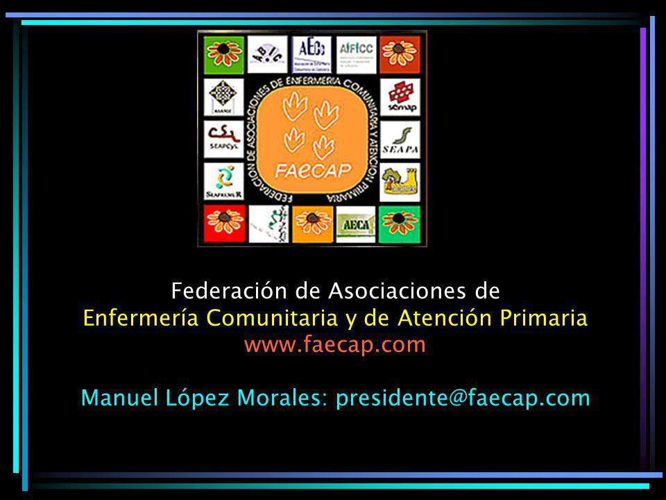 Federación de Asociaciones de Enfermería Comunitaria y de Atención Primaria www.faecap.com Manuel López Morales: presidente@faecap.com