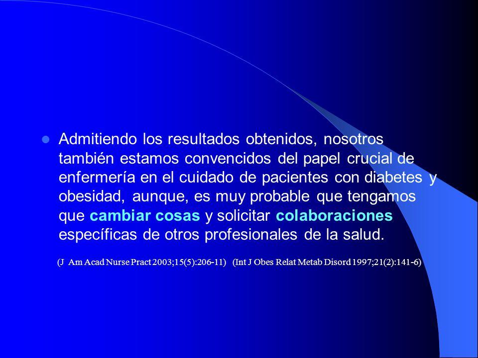 Admitiendo los resultados obtenidos, nosotros también estamos convencidos del papel crucial de enfermería en el cuidado de pacientes con diabetes y ob