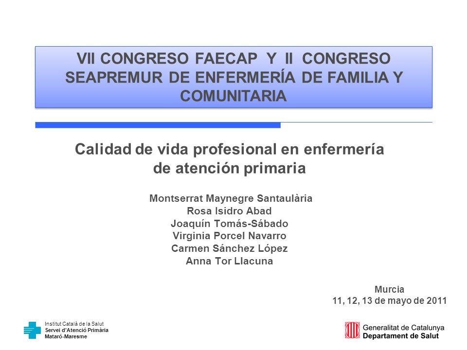 Institut Català de la Salut Servei dAtenció Primària Mataró-Maresme Calidad de vida profesional en enfermería de atención primaria Montserrat Maynegre