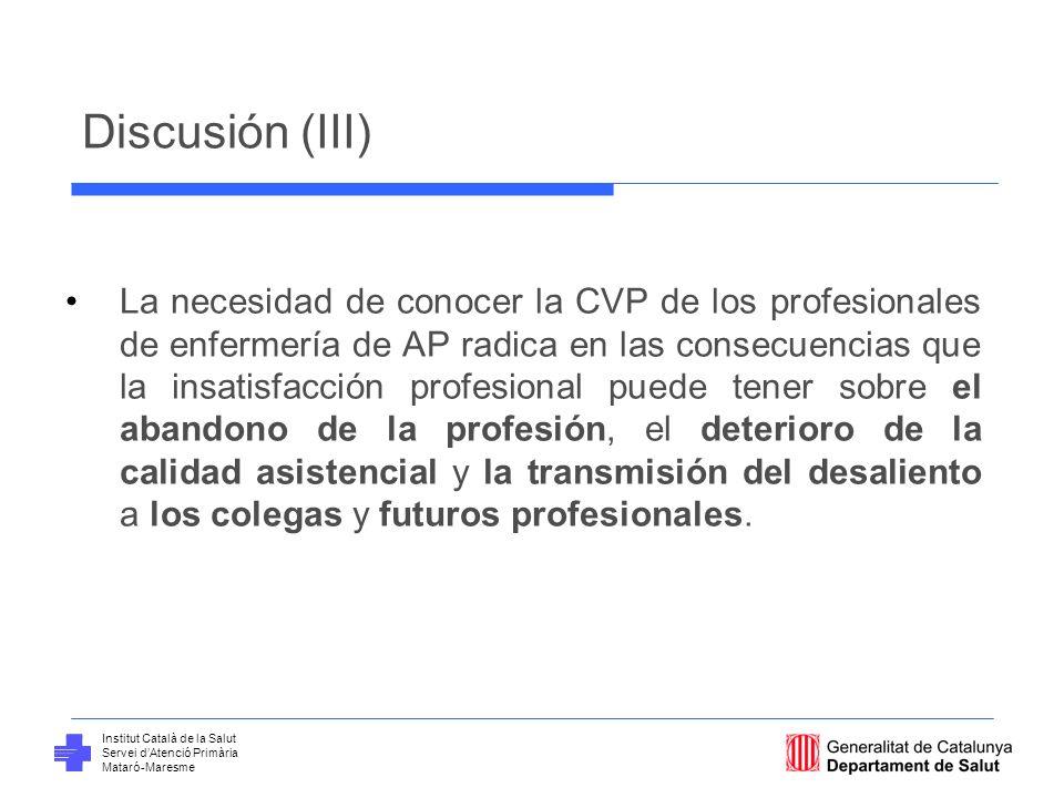 Institut Català de la Salut Servei dAtenció Primària Mataró-Maresme Discusión (III) La necesidad de conocer la CVP de los profesionales de enfermería