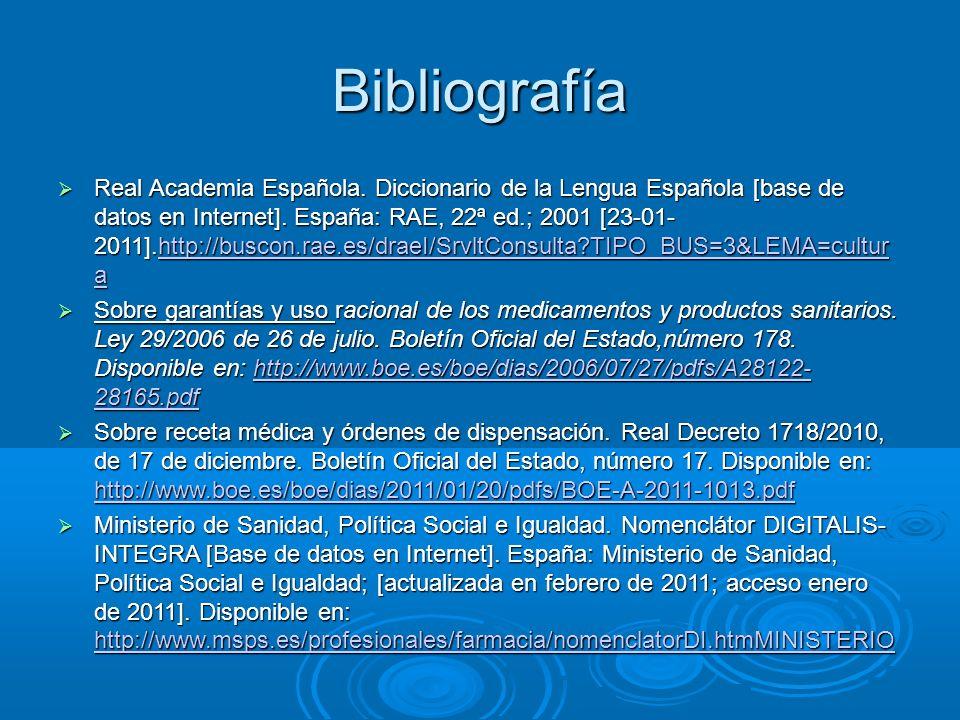 Bibliografía Real Academia Española. Diccionario de la Lengua Española [base de datos en Internet]. España: RAE, 22ª ed.; 2001 [23-01- 2011].http://bu