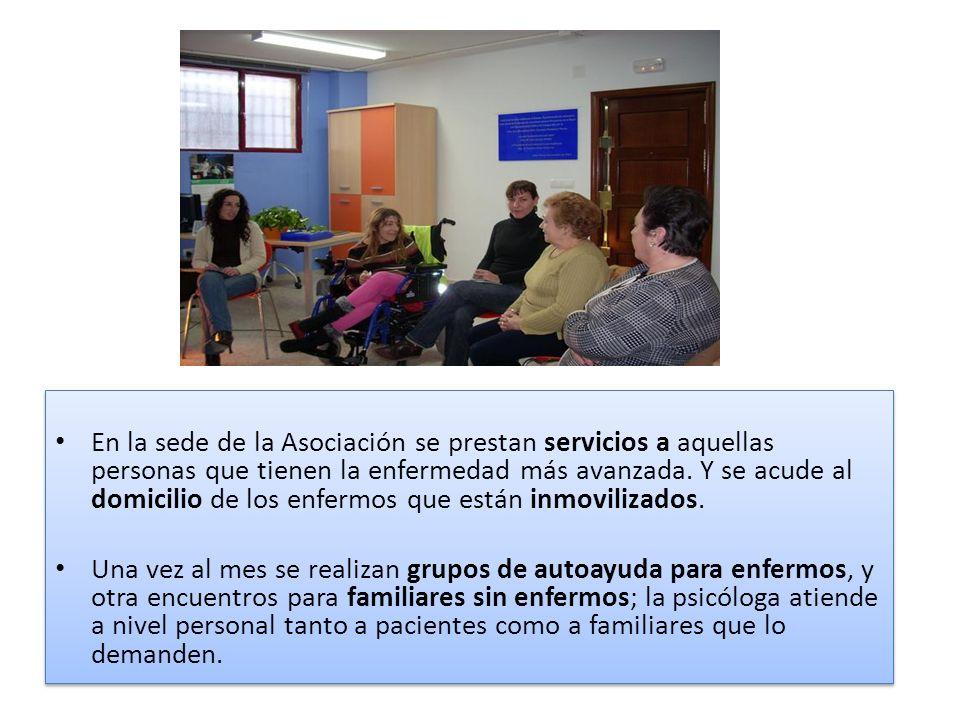 En la sede de la Asociación se prestan servicios a aquellas personas que tienen la enfermedad más avanzada. Y se acude al domicilio de los enfermos qu