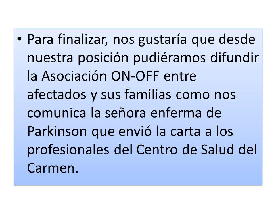 Para finalizar, nos gustaría que desde nuestra posición pudiéramos difundir la Asociación ON-OFF entre afectados y sus familias como nos comunica la s