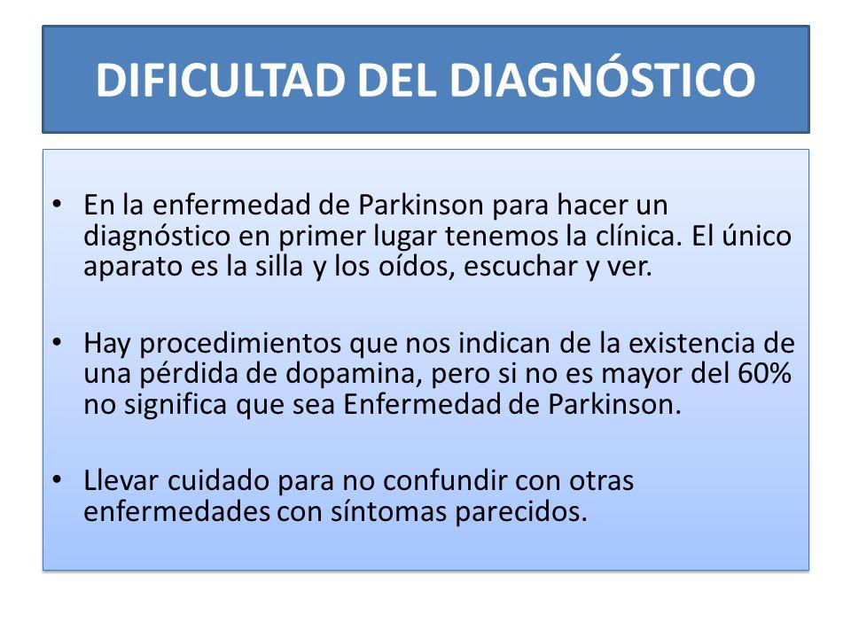 DIFICULTAD DEL DIAGNÓSTICO En la enfermedad de Parkinson para hacer un diagnóstico en primer lugar tenemos la clínica. El único aparato es la silla y