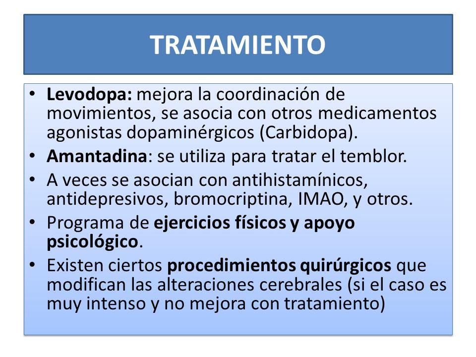 TRATAMIENTO Levodopa: mejora la coordinación de movimientos, se asocia con otros medicamentos agonistas dopaminérgicos (Carbidopa). Amantadina: se uti