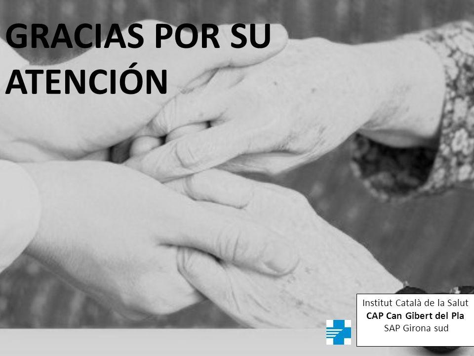 GRACIAS POR SU ATENCIÓN Institut Català de la Salut CAP Can Gibert del Pla SAP Girona sud