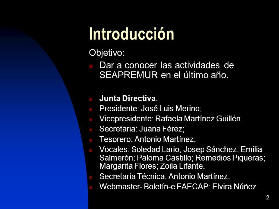 2 Introducción Objetivo: Dar a conocer las actividades de SEAPREMUR en el último año. Junta Directiva: Presidente: José Luis Merino; Vicepresidente: R