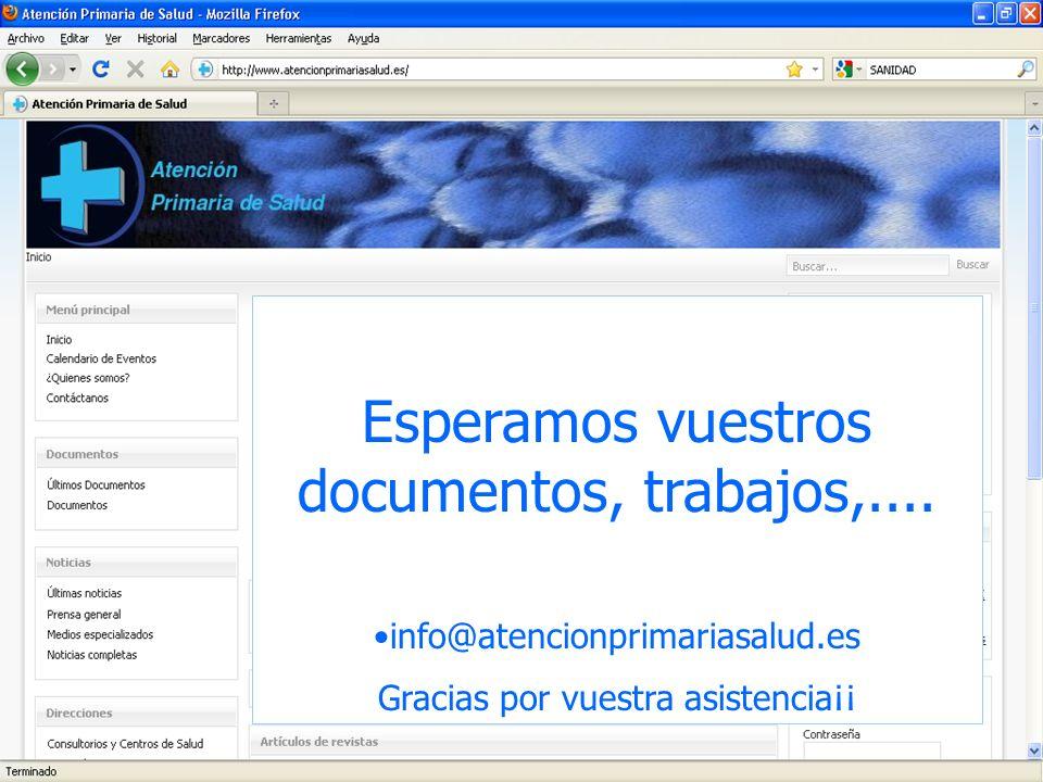 Esperamos vuestros documentos, trabajos,.... info@atencionprimariasalud.es Gracias por vuestra asistencia¡¡