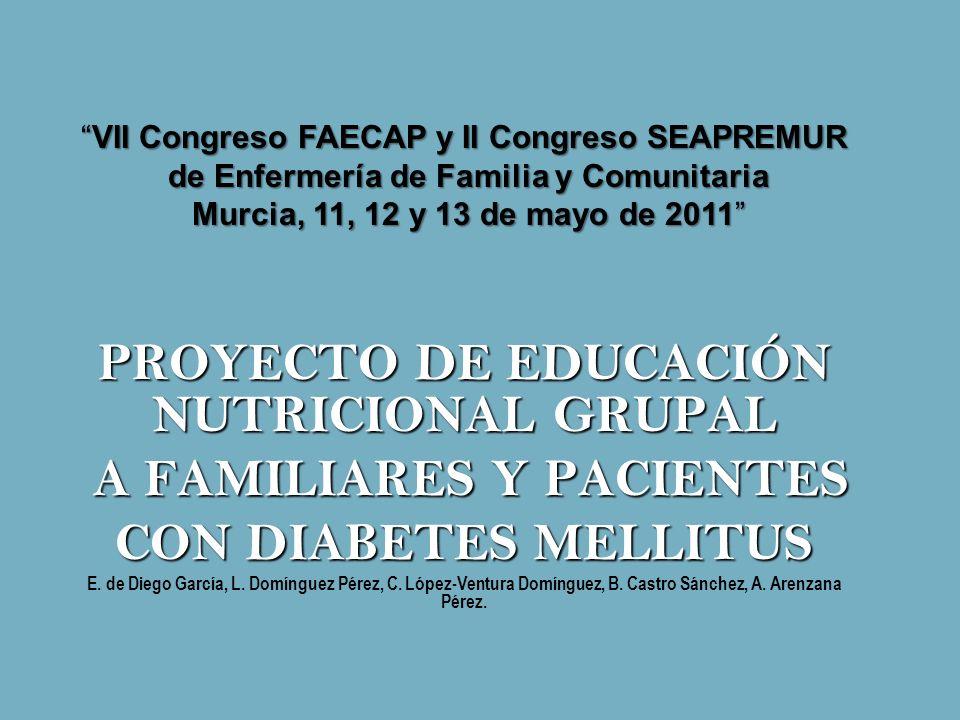PROYECTO DE EDUCACIÓN NUTRICIONAL GRUPAL A FAMILIARES Y PACIENTES A FAMILIARES Y PACIENTES CON DIABETES MELLITUS E. de Diego García, L. Domínguez Pére