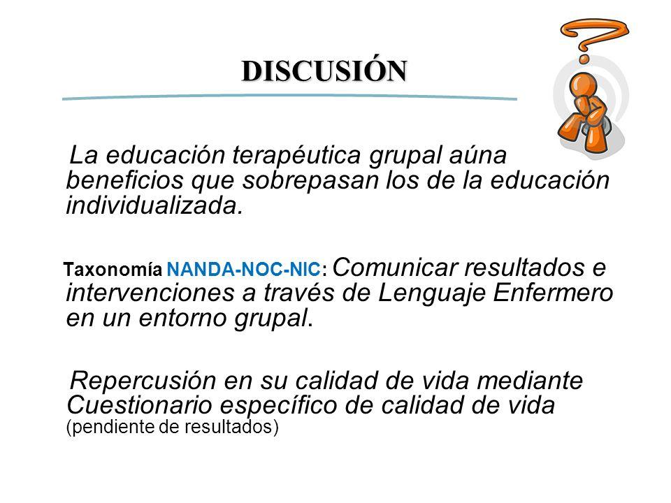 DISCUSIÓN La educación terapéutica grupal aúna beneficios que sobrepasan los de la educación individualizada. Taxonomía NANDA-NOC-NIC: Comunicar resul