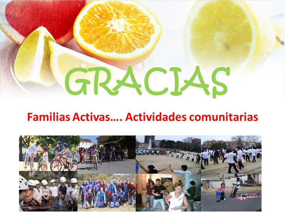 Familias Activas…. Actividades comunitarias GRACIAS