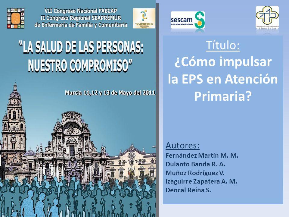Título: ¿Cómo impulsar la EPS en Atención Primaria.