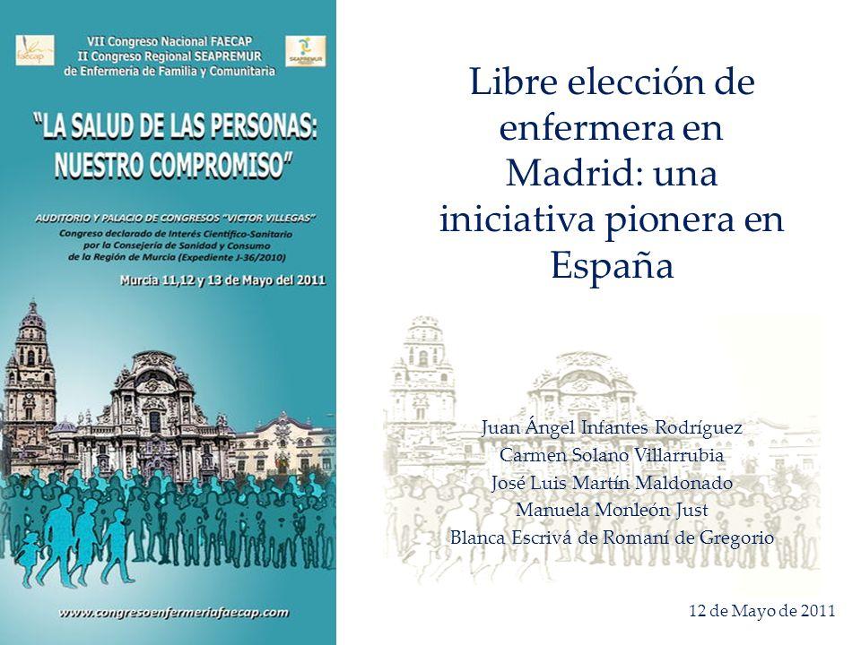 Libre elección de enfermera en Madrid: una iniciativa pionera en España Juan Ángel Infantes Rodríguez Carmen Solano Villarrubia José Luis Martín Maldo
