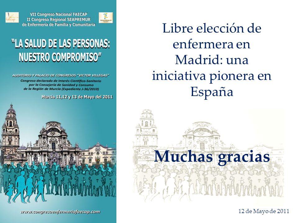 Libre elección de enfermera en Madrid: una iniciativa pionera en España Muchas gracias 12 de Mayo de 2011