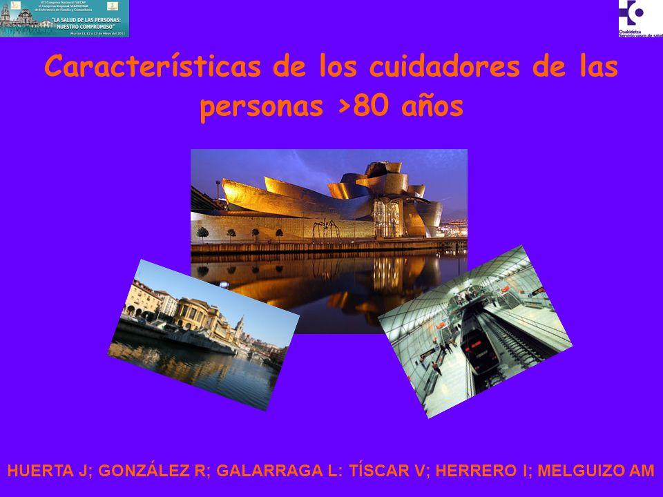 HUERTA J; GONZÁLEZ R; GALARRAGA L: TÍSCAR V; HERRERO I; MELGUIZO AM Características de los cuidadores de las personas >80 años