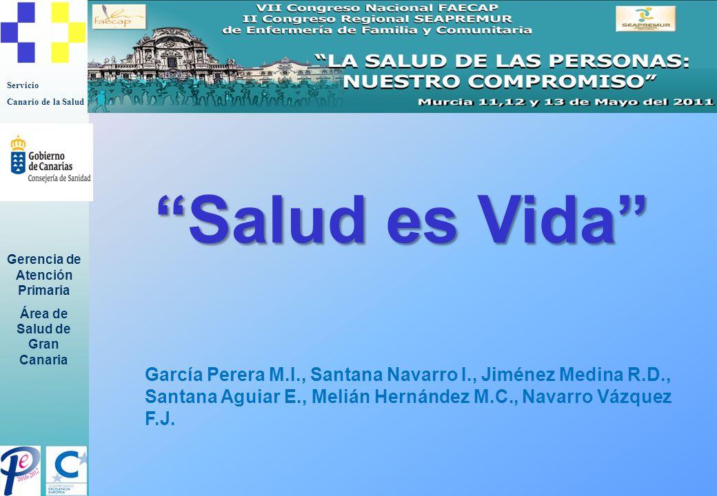 Servicio Canario de la Salud Gerencia de Atención Primaria Área de Salud de Gran Canaria Salud es Vida García Perera M.I., Santana Navarro I., Jiménez