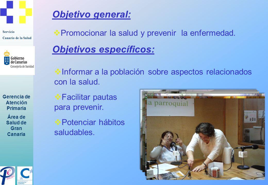 Servicio Canario de la Salud Gerencia de Atención Primaria Área de Salud de Gran Canaria Objetivo general: Informar a la población sobre aspectos rela