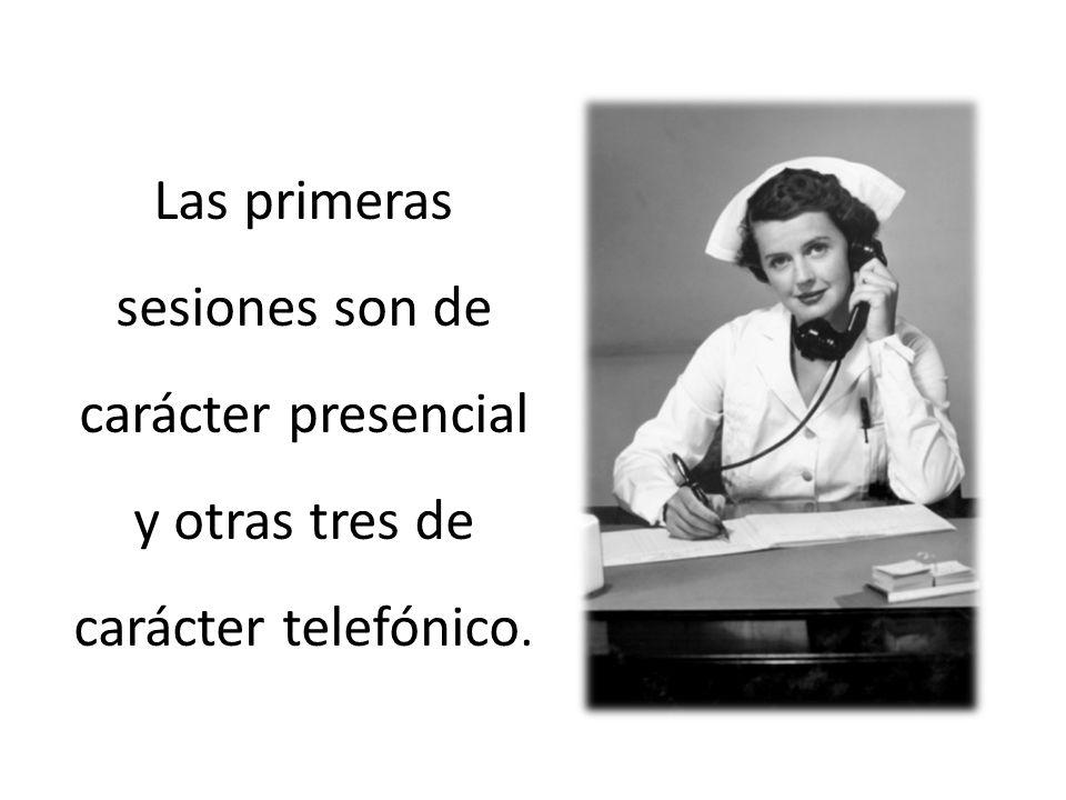 Las primeras sesiones son de carácter presencial y otras tres de carácter telefónico.