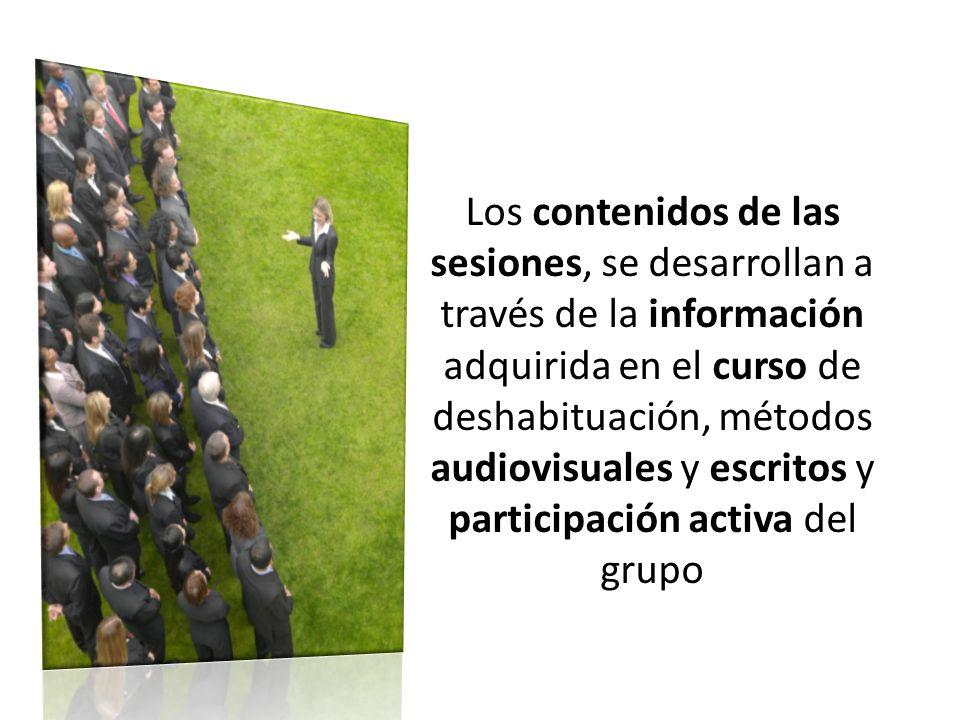 Los contenidos de las sesiones, se desarrollan a través de la información adquirida en el curso de deshabituación, métodos audiovisuales y escritos y