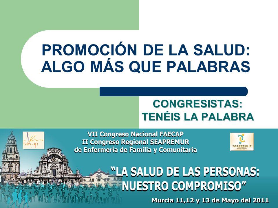 PROMOCIÓN DE LA SALUD: ALGO MÁS QUE PALABRAS CONGRESISTAS: TENÉIS LA PALABRA